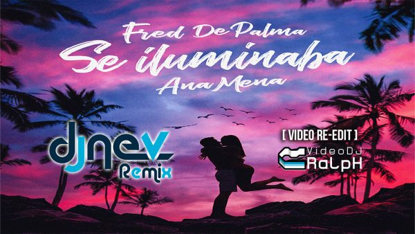 Fred de Palma, Ana Mena - Se Iluminaba [Video Re-Edit VideoDJ RaLpH] [Dj Nev Rmx]